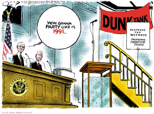 Were gonna party like its 1991 � Dunk Tank. Reserved for witness. Professor Christine Ford. Senate GOP.
