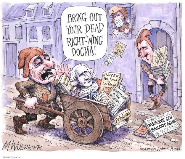 Bring out your dead right-wing dogma! Hayek. The Road to Serfdoms. Adam Smith. Levin. Liberty Tyranny. Friedman. Government is the Problem! Massive gov. bailout, again. Rush Limbaugh.