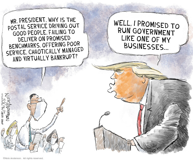 Mr. President, why is the postal service driving out good people, failing to deliver on promised benchmarks, offering poor service, chaotically managed and virtually bankrupt? Well, I promised to run government like one of my businesses …