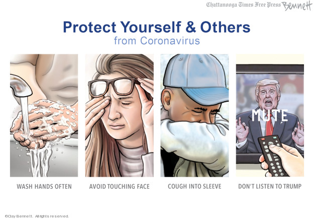 Protect Yourself & Others from Coronavirus. Wash hands often. Avoid touching face. Cough into sleeve. Dont listen to Trump. Mute.