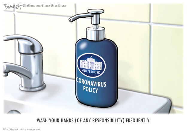 Coronavirus policy. White House. Wash your hands (of any responsibility) frequently.