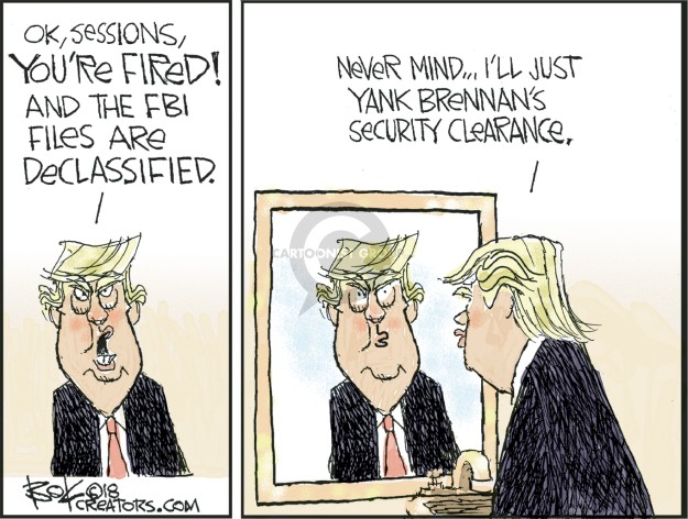Ok, Sessions, youre fired! And the FBI files are declassified. Never mine � Ill just yank Brennans security clearance.