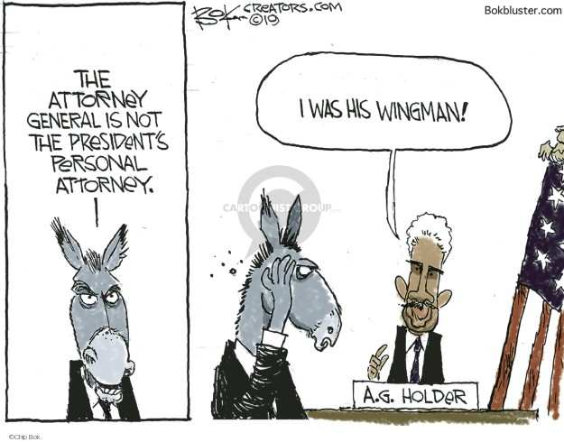 The Attorney General is not the Presidents personal attorney. I was his wingman! A.G. Holder.