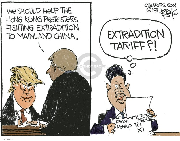 We should help the Hong Kong protesters fighting extradition to mainland China. Extradition tariff?! From: Donald. To: Xi.