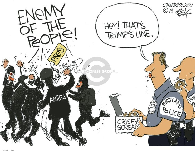 Enemy of the people! Press. Antifa. Hey! Thats Trumps line. Crispy Scream. Portland Police.