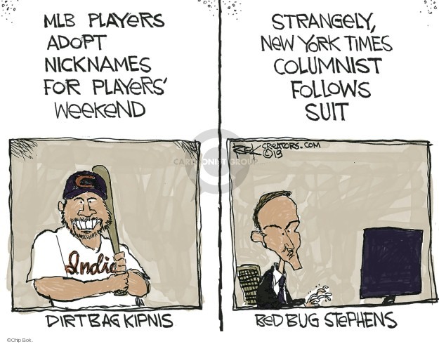 MLB players adopt nicknames for players weekend. Dirtbag Kipnis. Strangely, New York Times columnist follows suit. Bed Bug Stephens.