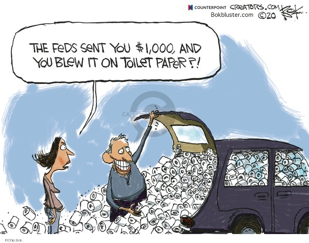 The FEDs sent you $1,000, and you blew it on toilet paper?!