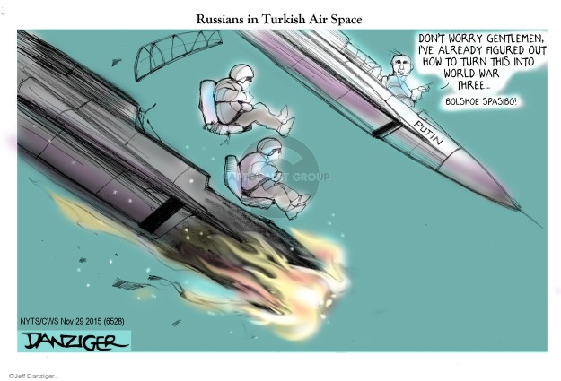 Russians in Turkish Air Space. Don�t worry gentlemen, Ive already figured out how to turn this into World War Three � Bolshoe Spasibo! Putin.