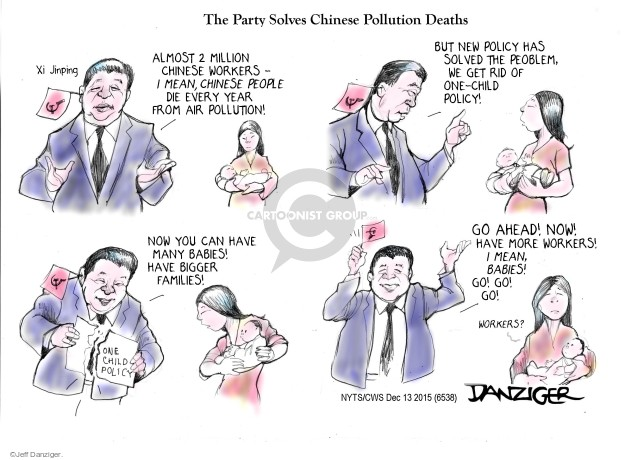 The Party Solves Chinese Pollution Deaths. Xi Jinping. Almost 2 million Chinese workers - I mean, Chinese people die every year from air pollution! But new policy has solved the problem, we get rid of one-child policy! Now you can have many babies! Have bigger families! One Child Policy. Go ahead! Now! Have more workers! I mean, babies! Go! Go! Go! Workers?