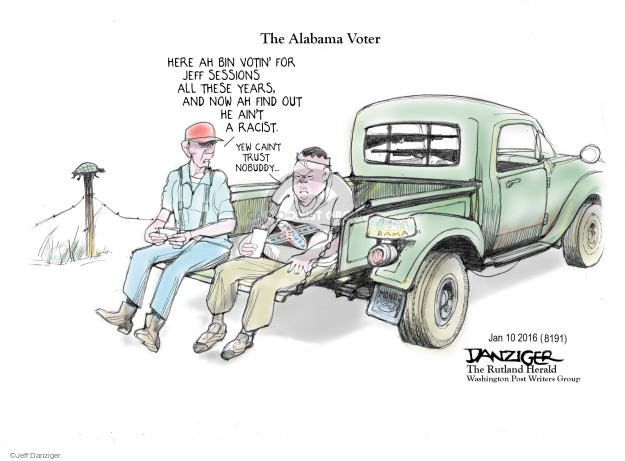 The Alabama Voter. Here ah bin votin for Jeff Sessions all these years, and now ah find out he aint a racist. Yew caint trust nobuddy …
