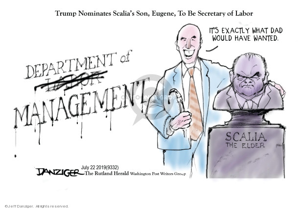 Trump Nominates Scalias Son, Eugene, To Be Secretary of Labor. Its exactly what Dad would have wanted. Scalia the Elder. Department of Labor Management.
