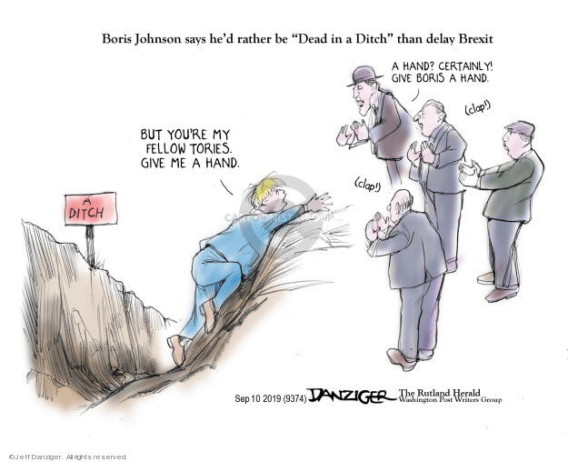Boris Johnson says hed rather be Dead in a Ditch than delay Brexit. But youre my fellow Tories. Give me a hand. A ditch. A hand? Certainly! Give Boris a hand. Clap! Clap!