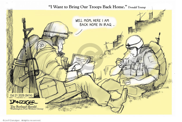 I Want to Bring Our Troops Back Home. Donald Trump. Well Mom, here I ma back home in Iraq � US.