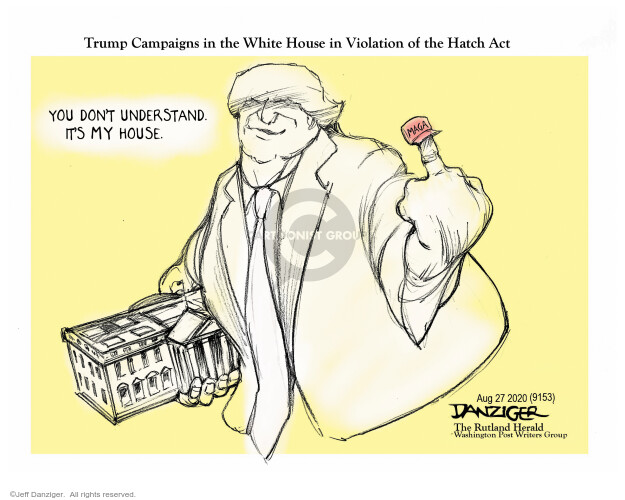 Trump Campaigns in the White House in Violation of the Hatch Act. You dont understand. Its my house.