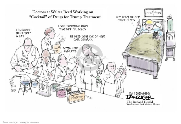 Doctors at Walter Reed Working on Cocktail of Drugs for Trump Treatment. I prescribe three times a day. Look! Something from that nice Mr. Bezos. We need some eye of newt. Call Gingrich. Gotta keep hydreated. Hey! Dont forget! Three olives! Oxygen. Yikes. KFC. Night crawlers. Metracal.