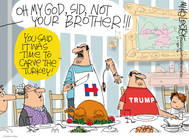 Oh my god, Sid, not your brother!!! You said it was time to carve the turkey! H. Trump.