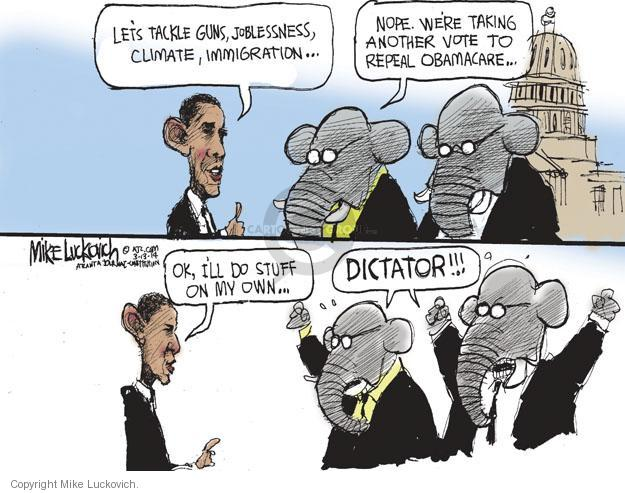 Lets tackle guns, joblessness, climate, immigration � Nope. Were taking another vote to repeal Obamacare � Ok, Ill do stuff on my own � Dictator!!!