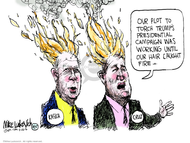 Our plot to torch Trumps presidential campaign was working until our hair caught on fire � Kasich. Cruz.