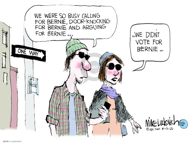 We were so busy calling for Bernie, door-knocking for Bernie and arguing for Bernie � We didnt vote for Bernie � One way.