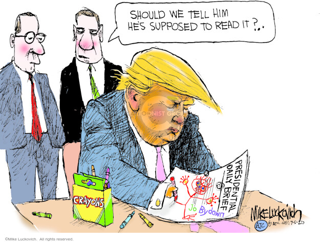 Should we tell him hes supposed to red it? Presidential daily brief. Crayons.