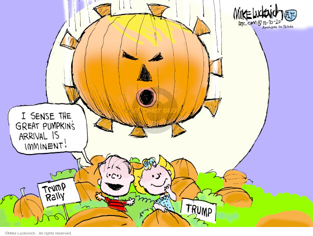 I sense the Great Pumpkins arrival is imminent! Trump rally. Trump.