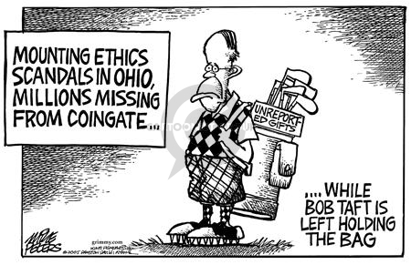 Mounting ethics scandals in Ohio, millions missing from Coingate � Unreported Gifts.  While Bob Taft is left holding the bag.