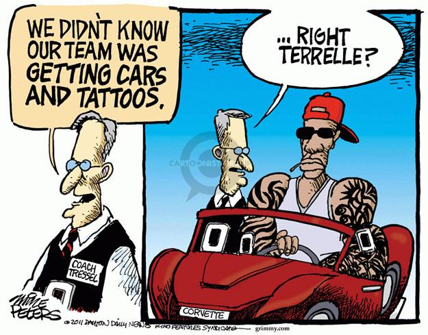 We didnt know our team was getting cars and tattoos.  Coach Tressel.  Right Terrelle?  Corvette.