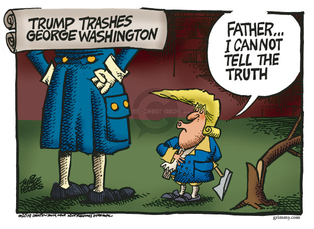 Trump trashed George Washington. Father � I cannot tell the truth.