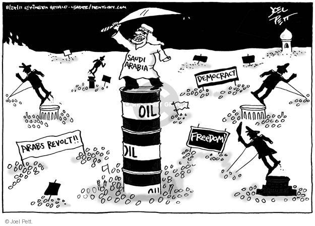 Arabs revolt!! Democracy. Freedom! Saudi Arabia, Oil, Oil, Oil.