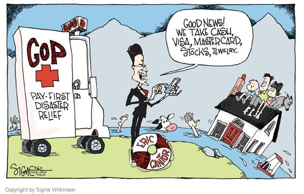 GOP Pay-First Disaster Relief. Eric Cantor. Good news! We take cash, Visa, MasterCard, stocks, jewelry�
