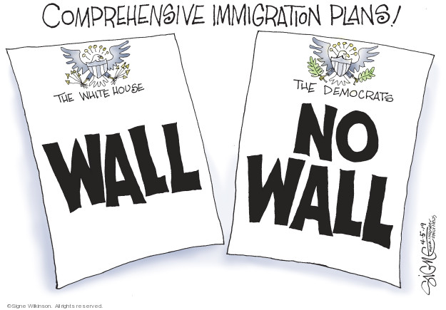 Comprehensive immigration plans! The White House. wall. The Democrats. No wall.