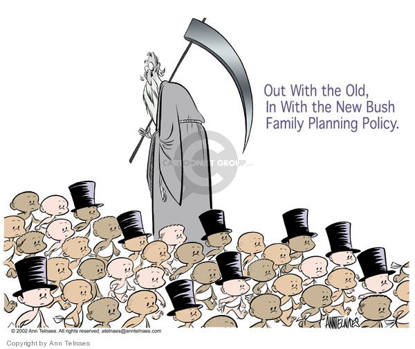 Out with the old, in with the new Bush family planning policy.
