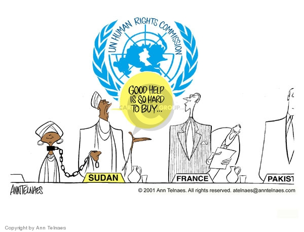 UN Human Rights Commission.  Sudan.  Good help is so hard to buy.  France.  Pakistan.