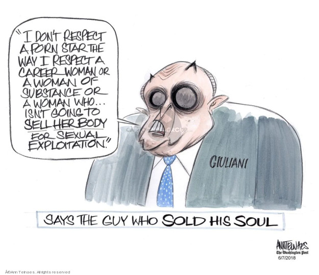 I dont respect a porn star the way I respect a career woman or a woman of substance or a woman who � isnt going to sell her body for sexual exploitation. Says the guy who sold his soul. Giuliani.
