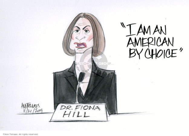 I am an American by choice. Dr. Fiona Hill.