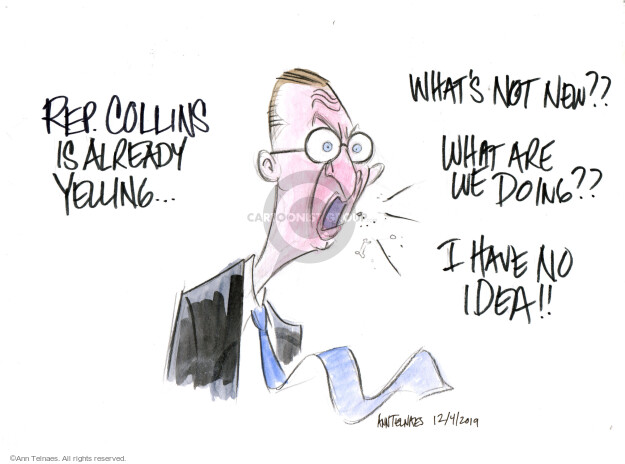 Rep. Collins is already yelling � Whats not new?? What are we doing?? I have no idea!!