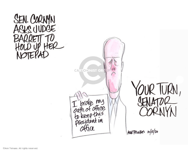Sen. Cornyn asks Judge Barrett to hold up her notepad. Your turn, Senator Cornyn. I broke my oath of office to keep this president in office.
