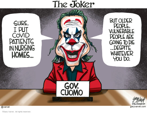 The Joker. Sure, I put COVID patients in nursing homes … but older people, vulnerable people are going to despite … despite whatever we do. Gov. Cuomo.